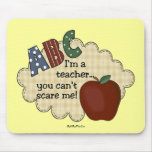 I'm A Teacher...You Can't Scare Me Mouse Pad