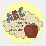 I'm A Teacher...You Can't Scare Me Round Sticker