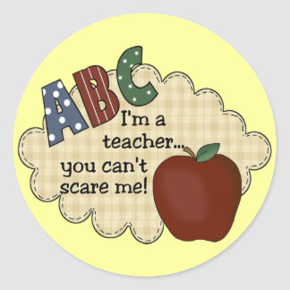 I'm A Teacher...You Can't Scare Me Round Sticker