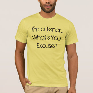 I'm a Tenor... What's Your Excuse? T-Shirt