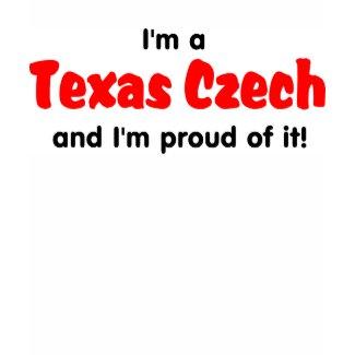 I'm a Texas Czech - T shirt shirt