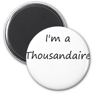 I'm A Thousandaire 2 Inch Round Magnet