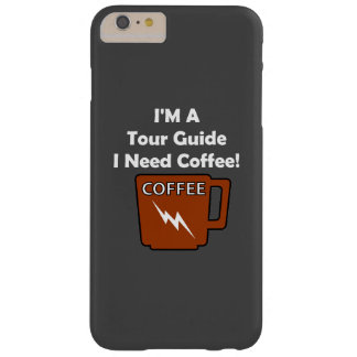 I'M A Tour Guide, I Need Coffee! Barely There iPhone 6 Plus Case