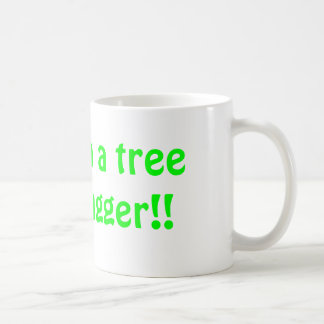 I'm a tree hugger!! , *and proud of it* coffee mug