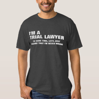 I'm a Trial Lawyer To Save Time Let's Just Assume Shirt