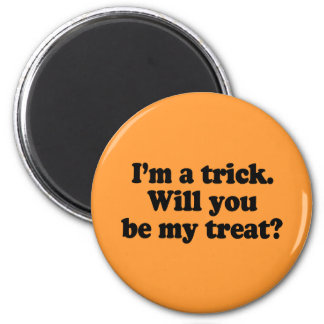 I'm a trick. Will you be my treat 2 Inch Round Magnet