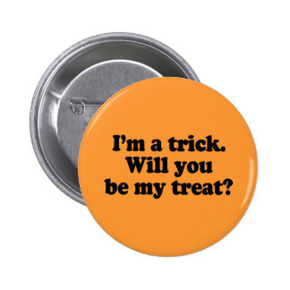 I'm a trick. Will you be my treat Buttons