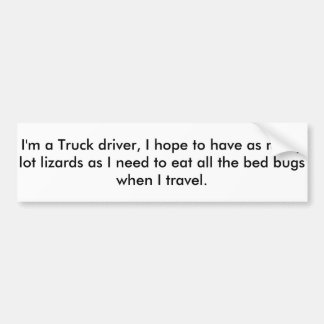 I'm A Truck Driver, I hope lot lizards eat bed bug Bumper Sticker