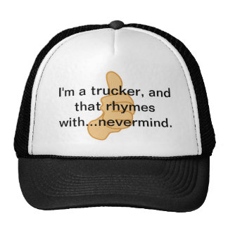 I'm a trucker and that rhymes with...nevermind. trucker hats