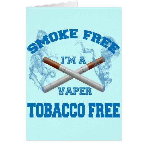 I'M A VAPER SMOKE FREE TOBACCO FREE GREETING CARD