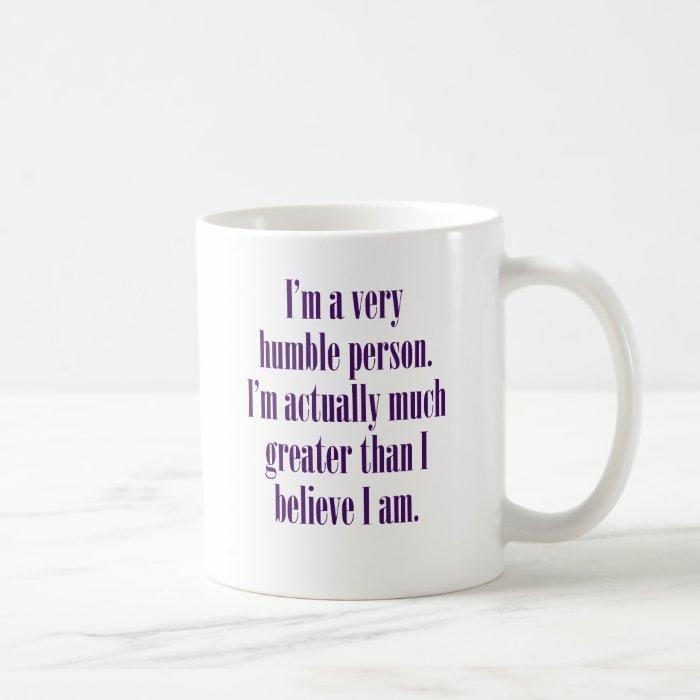 I'm a very humble person. coffee mug