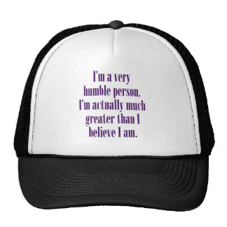 I'm a very humble person. mesh hat