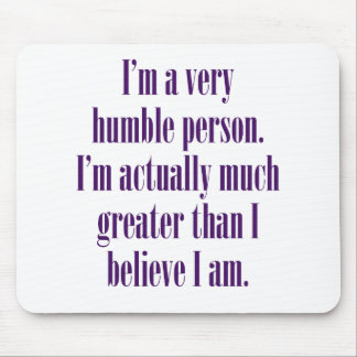 I'm a very humble person. mouse pad