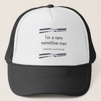 I'M A VERY SENSITIVE MAN ESPECIALLY AROUND THE TIP TRUCKER HAT