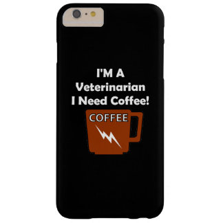 I'M A Veterinarian, I Need Coffee! Barely There iPhone 6 Plus Case