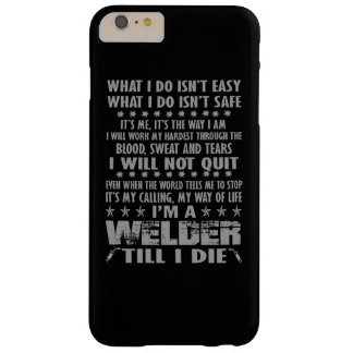 I'm a Welder till I die Barely There iPhone 6 Plus Case