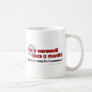 I'm a werewolf once a month! But don't worry... Coffee Mug