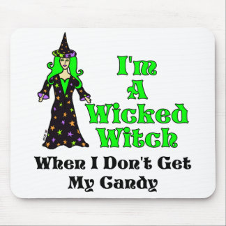I'm A Wicked Witch (When I Don't Get My Candy) Mouse Pad