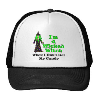 I'm A Wicked Witch (When I Don't Get My Candy) Trucker Hat