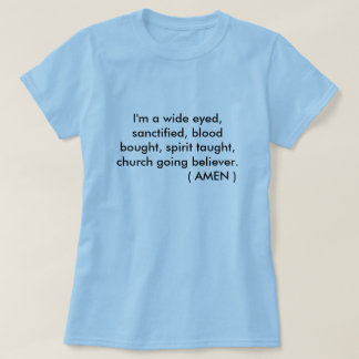 I'm a wide eyed, sanctified, blood bought, spir... T-Shirt