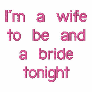 I'm a wife to be and a bride tonight
