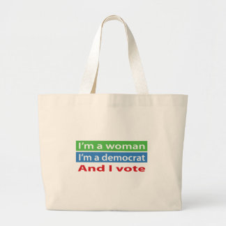 I'm a Woman, I'm a Democrat, and I Vote! Large Tote Bag