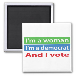 I'm a Woman, I'm a Democrat, and I Vote! Magnets