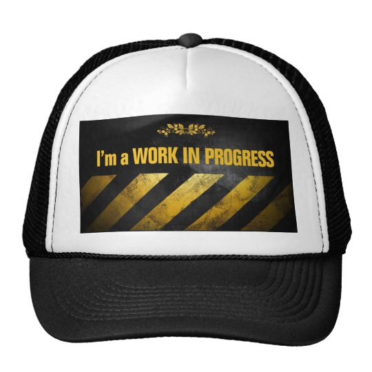 I'm a Work in Progress Trucker Hat