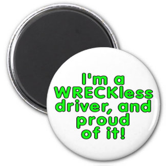 I'm a WRECKless driver and proud of it! 2 Inch Round Magnet
