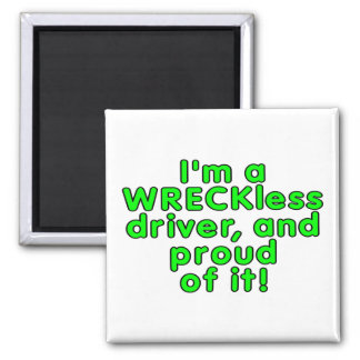 I'm a WRECKless driver and proud of it! 2 Inch Square Magnet