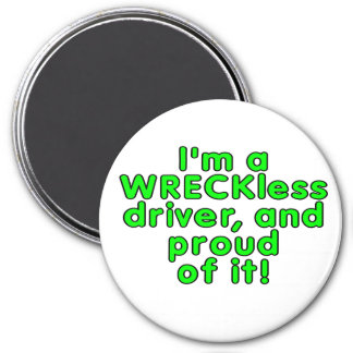 I'm a WRECKless driver and proud of it! 3 Inch Round Magnet