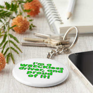 I'm a WRECKless driver and proud of it! Basic Round Button Keychain