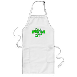 I'm a WRECKless driver and proud of it! Long Apron