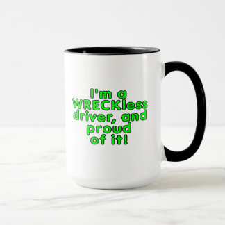 I'm a WRECKless driver and proud of it! Mug