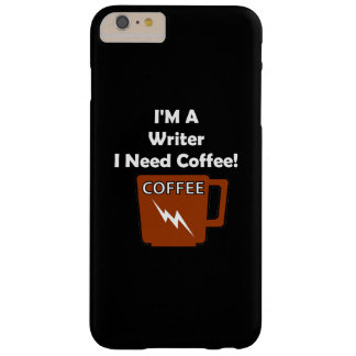 I'M A Writer, I Need Coffee! Barely There iPhone 6 Plus Case