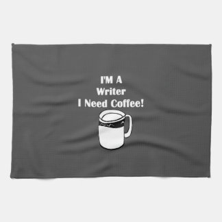 I'M A Writer, I Need Coffee! Kitchen Towel