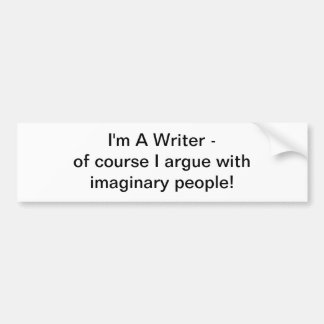 I'm A Writer - of course I argue bumper sticker