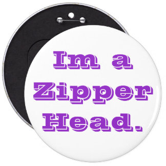 Im a Zipper Head. Pinback Button