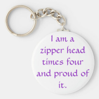 IM A ZIPPER HEAD X  FOUR & PROUD OF IT. BASIC ROUND BUTTON KEYCHAIN