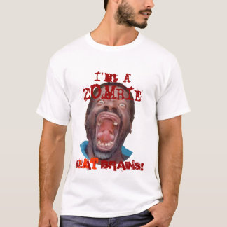 I'm a zombie I eat brains T-Shirt