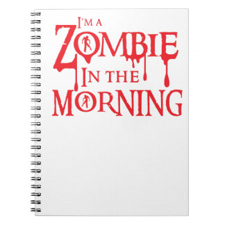 I'm a ZOMBIE in the morning Notebook