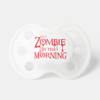 I'm a ZOMBIE in the morning Pacifier
