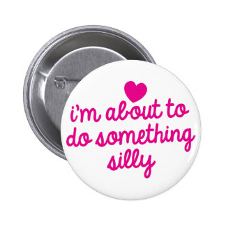 I'm about to do something Silly Pinback Button