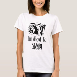 I'm About To Snap - Funny T-Shirt