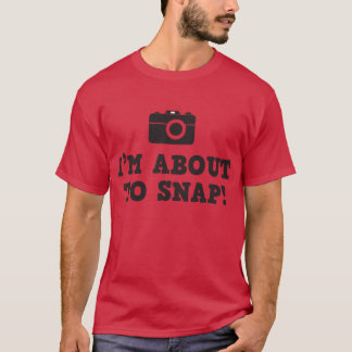 I'm About To Snap! T-Shirt