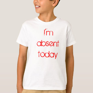 I'm absent today T-Shirt
