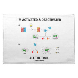 I'm Activated And Deactivated All The Time Biology Placemat