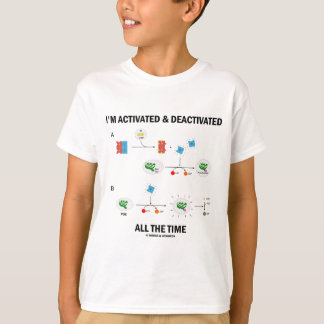 I'm Activated & Deactivated All The Time T-Shirt