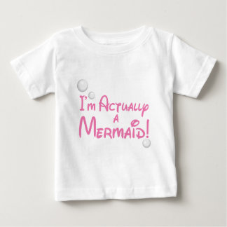 I'm actually a Mermaid Design Baby T-Shirt