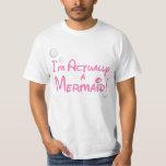I'm actually a Mermaid Design T-shirts